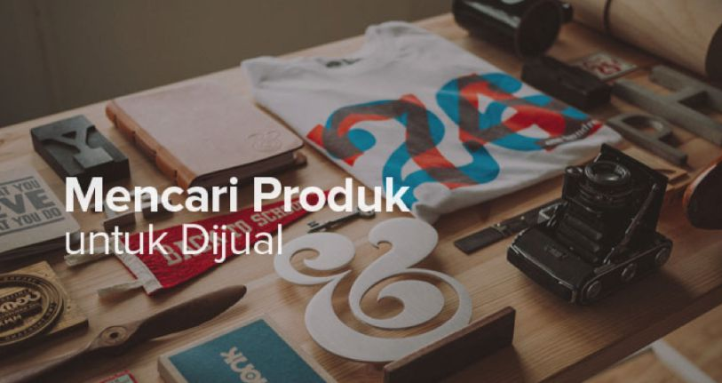 Cara Mencari Produk untuk Jualan